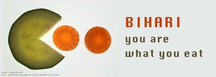 Bihari: You are what you eat