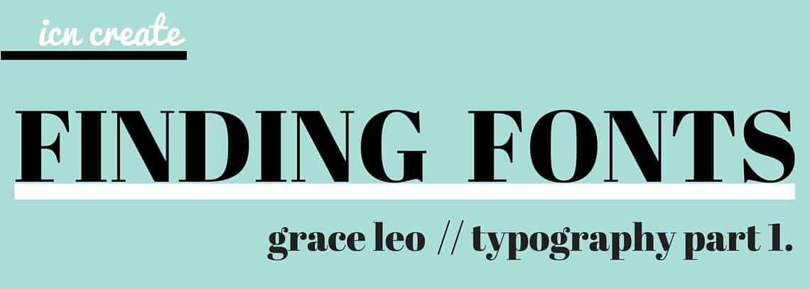 Finding Fonts: Typography blogpost by Grace Leo